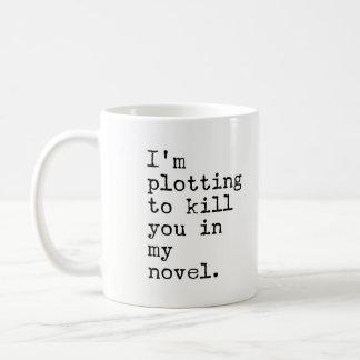 Caneca De Café Eu estou traçando matá-lo em minha novela - autor