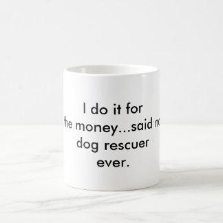 Caneca De Café Eu faço-o para o salvamento do cão do dinheiro…