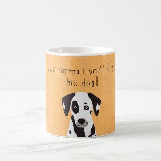 """Caneca De Café """"Eu fui normal até que eu obtive este cão! """","""