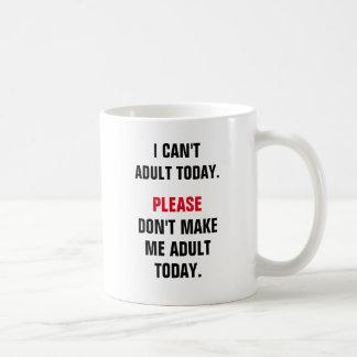 Caneca De Café Eu não posso adulto hoje. Por favor não me faça