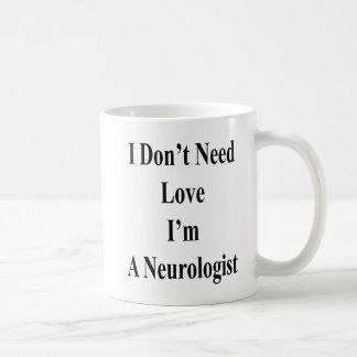 Caneca De Café Eu não preciso o amor que eu sou um neurologista