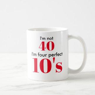 Caneca De Café Eu não sou 40 que eu sou quatro 10's perfeitos