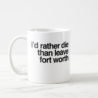 Caneca De Café Eu preferencialmente morreria do que para sair da
