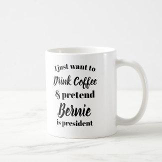 Caneca De Café Eu quero beber o café finjo Bernie sou presidente