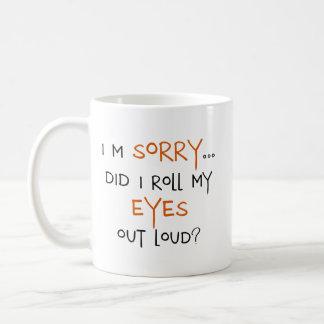 Caneca De Café Eu rolei meus olhos para fora ruidosamente?