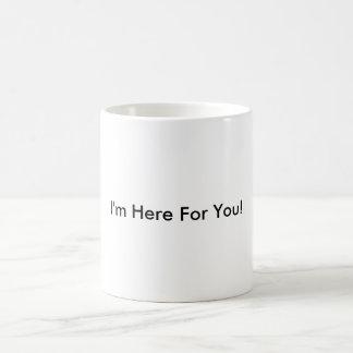 Caneca De Café Eu sou aqui para você!