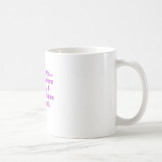 Caneca De Café Im pesaroso se você era direito mim concordaria