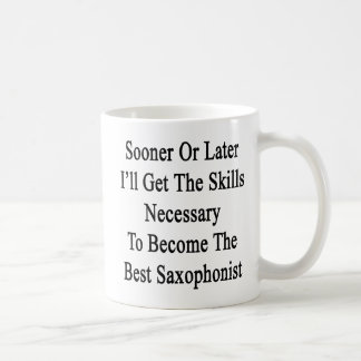 Caneca De Café Mais cedo ou mais tarde eu obterei as habilidades