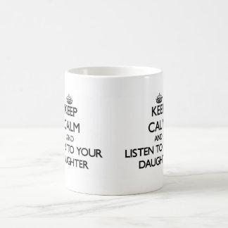 Caneca De Café Mantenha a calma e escute sua filha