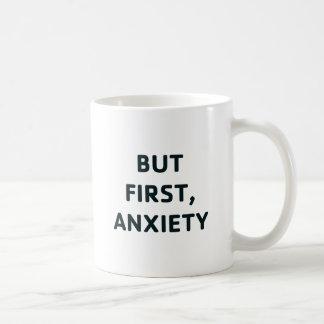 Caneca De Café Mas primeiramente, ansiedade