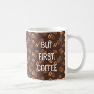 Caneca De Café Mas primeiro café