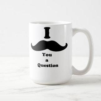 Caneca De Café Mim bigode você uma pergunta