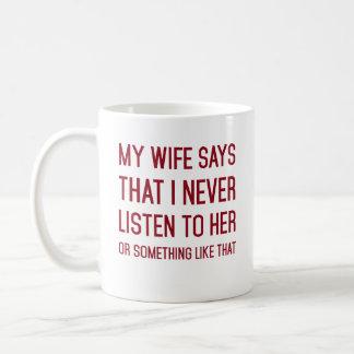 Caneca De Café Minha esposa disse que eu nunca escuto o seu ou
