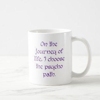 Caneca De Café Na viagem da vida eu escolho o trajeto psicótico