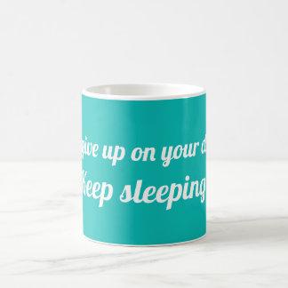 Caneca De Café Não dê acima em seus sonhos. Sono Keep