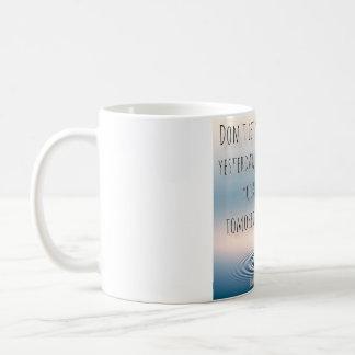 Caneca De Café Não deixe seu ontem, arruinam o seu amanhã