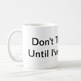 Caneca De Café Não me fale até que eu tenha este