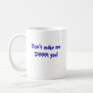 Caneca De Café Não o faça a meSHHHH!