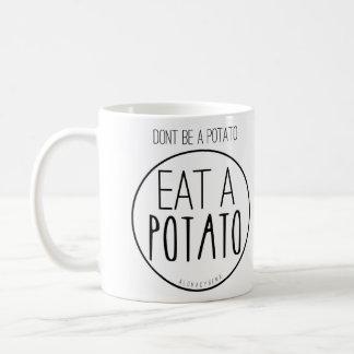 Caneca De Café Não seja uma batata. Coma uma batata