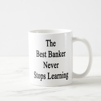 Caneca De Café O melhor banqueiro nunca para de aprender