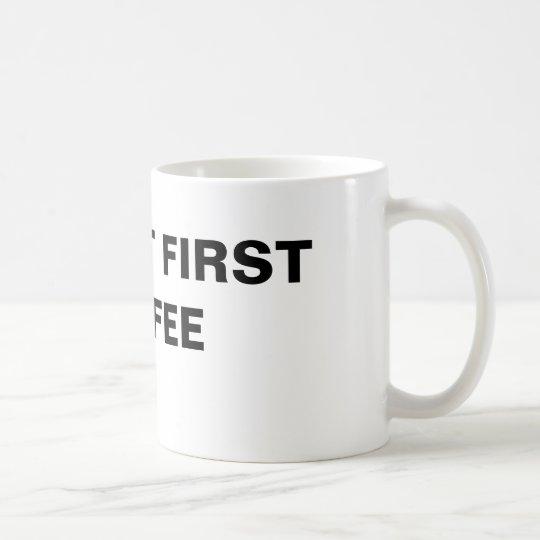 CANECA DE CAFÉ OK, BUT FIRST COFFEE