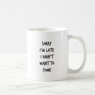 Caneca De Café Pesaroso eu estou atrasado mim não quis vir