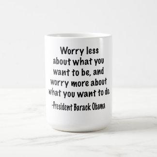 Caneca De Café Preocupe-se menos sobre o que você quer ser