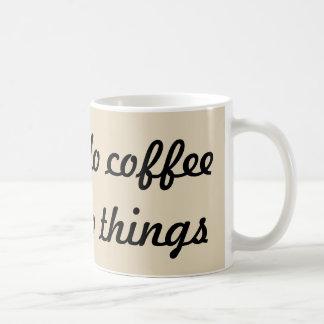 Caneca De Café Primeiramente eu faço o café então que eu faço
