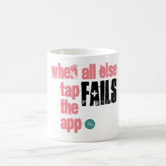 Caneca De Café Quando todo o outro falhar a torneira o App -