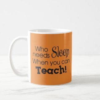 Caneca De Café Quem precisa o sono quando você puder ensinar