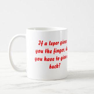 Caneca De Café Se um leper lhe dá o dedo, faz você tem que…