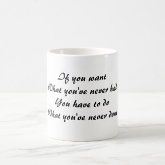 Caneca De Café Se você quer o que você nunca teve, você tem que