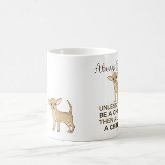 Caneca De Café Seja sempre uma chihuahua