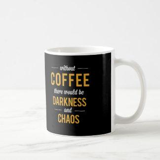 Caneca De Café Sem café haveria uma escuridão e um caos