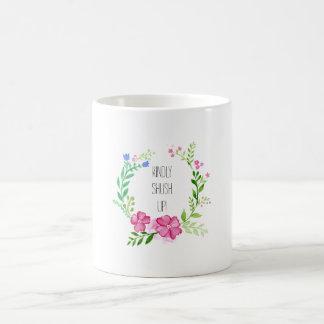 """Caneca De Café """"Shush amavelmente acima! """"Caneca floral"""