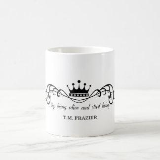 Caneca De Café T.M. Frazier - pare de estar vivo e comece viver