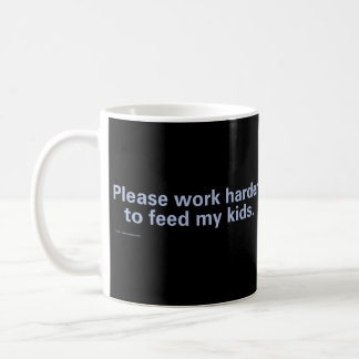 Caneca De Café Trabalhe por favor mais duramente para alimentar