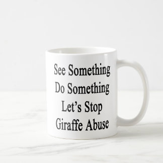 Caneca De Café Veja que algo fazer algo nos deixou parar o girafa