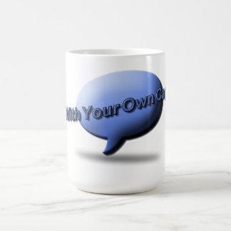 """Caneca De Café """"Vem acima com o copo final do seu próprio"""