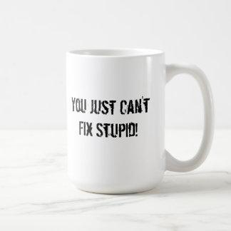 Caneca De Café Você apenas não pode fixar estúpido!