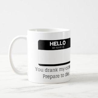 Caneca De Café Você bebeu meu café. Prepare para morrer