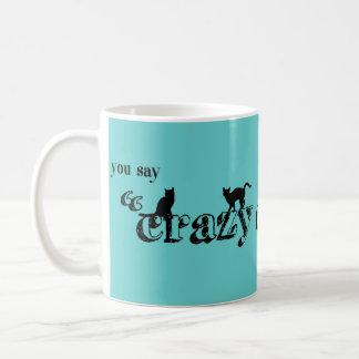 Caneca De Café Você diz que a senhora louca Como do gato é uma