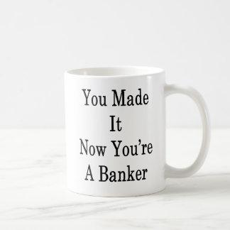 Caneca De Café Você fê-lo agora que você é um banqueiro