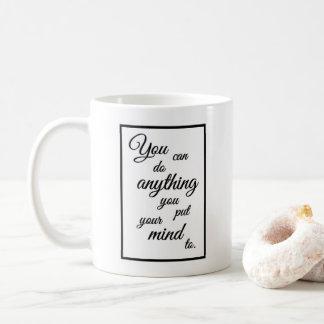 """Caneca De Café """"Você pode fazer qualquer coisa que você pôr sua"""