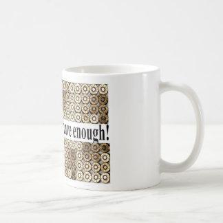 Caneca De Café Você pode nunca ter bastante