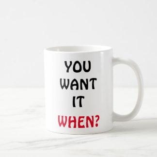 Caneca De Café Você quê-lo. Quando?