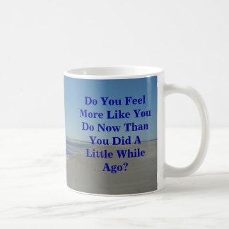 Caneca De Café Você sente mais como você fazer agora do que você