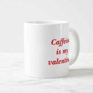 Caneca enorme - a cafeína é meu valentine.