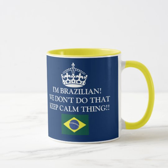 Caneca I'm Brazilian We don't do that Keep Calm thing!!