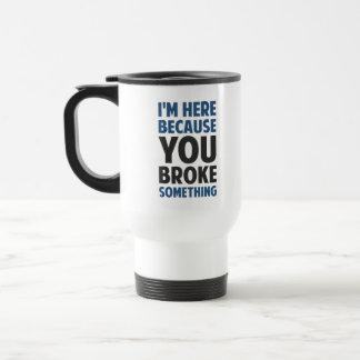Caneca Térmica Eu estou aqui porque você quebrou algo